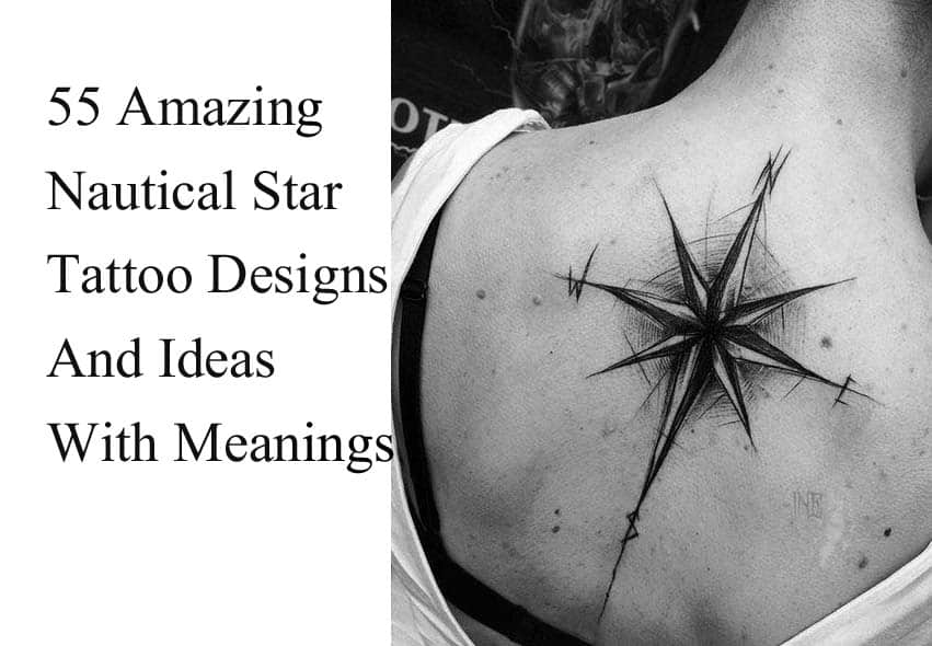 55 Amazing Nautical Star Tattoos With Meanings For Men And Women