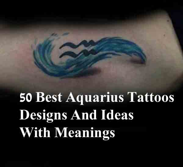 50 Best Aquarius Tattoos Designs And Ideas With Meanings