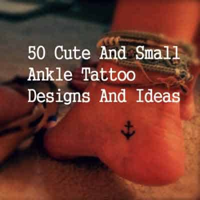 50 Cute And Small Ankle Tattoos Design And Ideas For Men And Women
